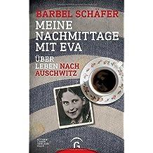 Meine Nachmittage mit Eva: Über Leben nach Auschwitz