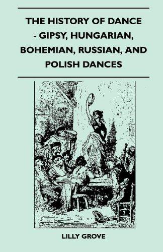 The History Of Dance - Gipsy, Hungarian, Bohemian, Russian, And Polish Dances por Lilly Grove