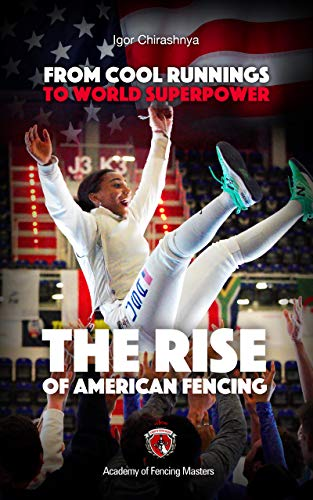 From Cool Runnings to World Superpower: The Rise of American Fencing (English Edition)