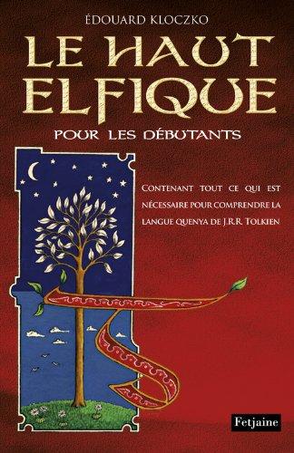 Le haut elfique pour les dbutants contenant tout ce qui est ncessaire pour comprendre la langue quenya de J.R.R Tolkien