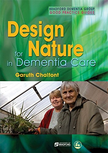 Design for Nature in Dementia Care (University of Bradford Dementia Good Practice Guides)