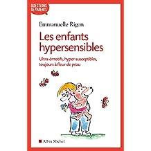 Les Enfants hypersensibles : Ultra-émotifs, hyper-susceptibles, toujours à fleur de peau (Questions de parents)