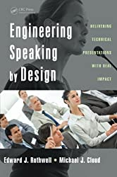 Engineering Speaking by Design: Delivering Technical Presentations with Real Impact by Edward J. Rothwell (2015-07-09)