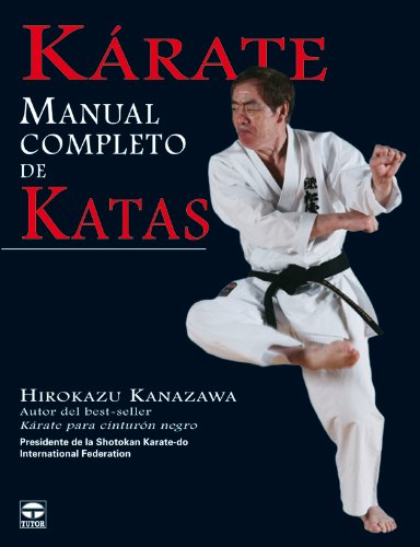 Karate: Manual completo de Katas / The Complete Kata por Hirokazu Kanazawa