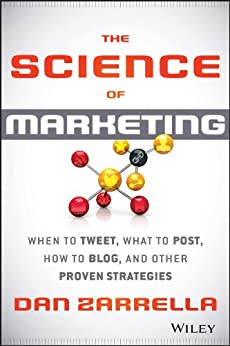 The Science of Marketing: When to Tweet, What to Post, How to Blog, and Other Proven Strategies di [Zarrella, Dan]