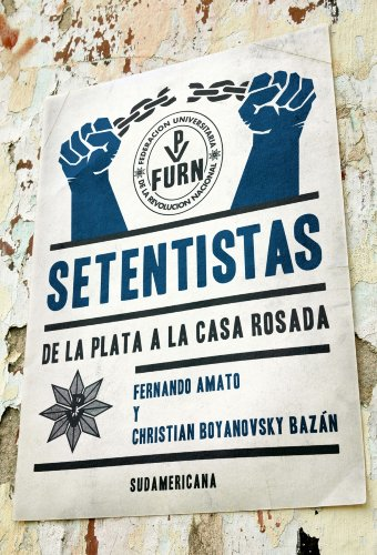 Setentistas: De La Plata a la Casa Rosada por Fernando Amato- Christian Boyanovsky Bazán