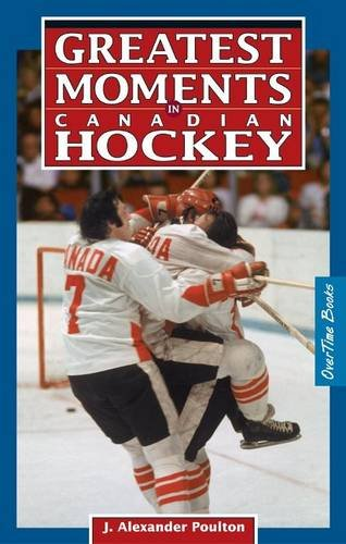 Greatest Moments in Canadian Hockey por J. Alexander Poulton