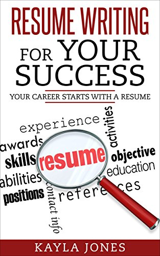 Resume Writing For Your Success: Your Career Starts With A Resume (Resume Writing Guide, Resume Writing Examples, Resume Writing Professional, Resume Writing For Dummies)