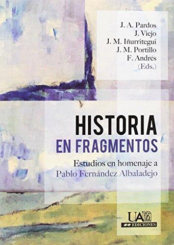Historia en fragmentos: estudios en homenaje a Pablo fernández Albaladejo (Fuera de colección) por VV.AA.