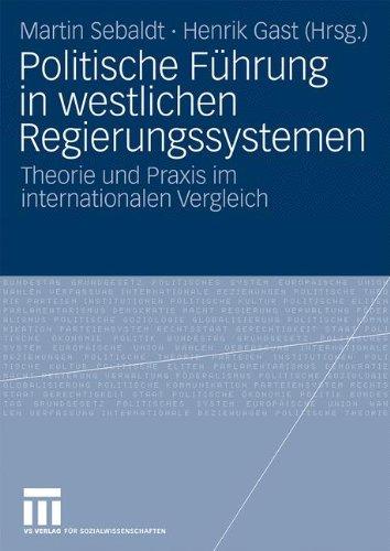 Politische Führung in westlichen Regierungssystemen: Theorie und Praxis im internationalen Vergleich