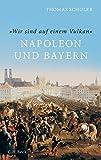 'Wir sind auf einem Vulkan': Napoleon und Bayern - Thomas Schuler