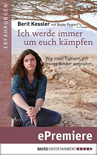 Buchseite und Rezensionen zu 'Ich werde immer um Euch kämpfen: Wie mein Exmann mir meine Kinder wegnahm' von Berit Kessler