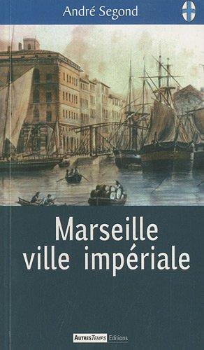 Marseille ville impériale par André Segond