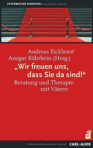 """""""Wir freuen uns, dass Sie da sind!"""": Beratung und Therapie mit Vätern (Systemische Therapie)"""