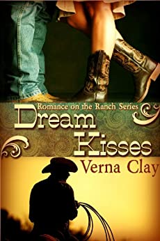 Dream Kisses (Romance on the Ranch Book 1) by [Clay, Verna]