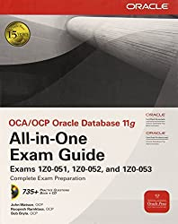 OCA/OCP Oracle Database 11g All-in-One Exam Guide with CD-ROM: Exams 1Z0-051, 1Z0-052, 1Z0-053