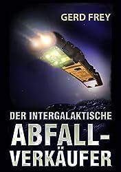 Der intergalaktische Abfallverkäufer: Drei satirische Science-Fiction-Geschichten (German Edition)
