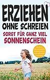 Erziehen ohne schreien sorgt für ganz viel Sonnenschein: Das Buch über gewaltfreie Kindererziehung ohne schimpfen und schreien!