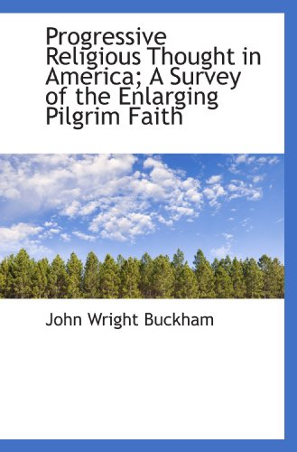 Progressive Religious Thought in America; A Survey of the Enlarging Pilgrim Faith