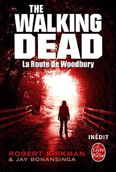 La Route de Woodbury (The Walking Dead, tome 2) (Littérature & Documents t. 32707) par [Kirkman, Robert, Bonansinga, Jay]
