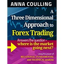 A Three Dimensional Approach To Forex Trading by Anna Coulling (2013-08-28)