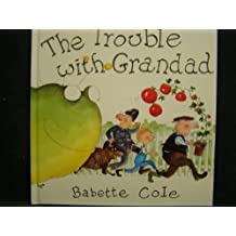 The Trouble With Grandad by Babette Cole (1988-08-05)