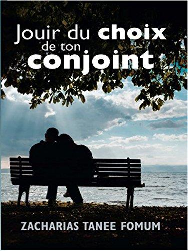 Jouir Du Choix De Ton Conjoint (Dieu, le Sexe et Toi t. 2) (French Edition)