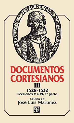 Documentos cortesianos III: 1528-1532, secciones V a VI (primera parte) (Poltica) por José Luis Martínez