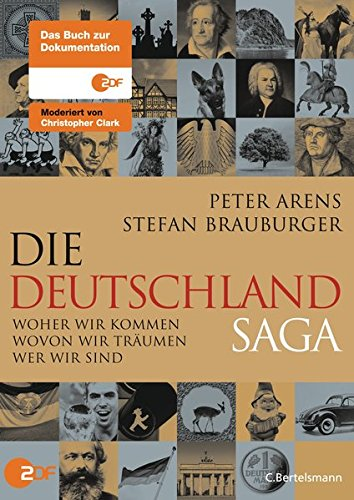 Die Deutschlandsaga: Woher wir kommen - Wovon wir träumen - Wer wir sind