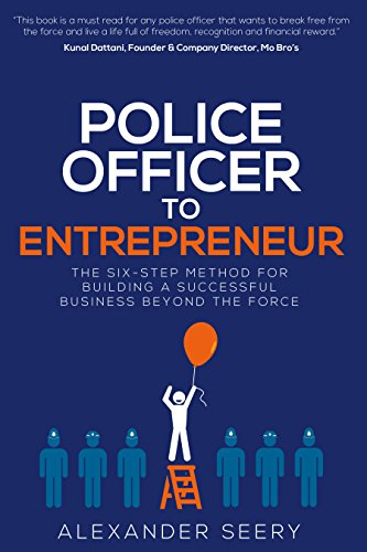 Police Officer to Entrepreneur: The Six-Step Method for Building a Successful Business Beyond the Force