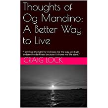 """Thoughts of Og Mandino: A Better Way to Live: """"I will love the light for it shows me the way, yet I will endure the darkness because it shows me the stars."""""""