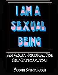I Am A Sexual Being: An Adult Journal For Self-Exploration by Scott Shannon (2016-02-08)