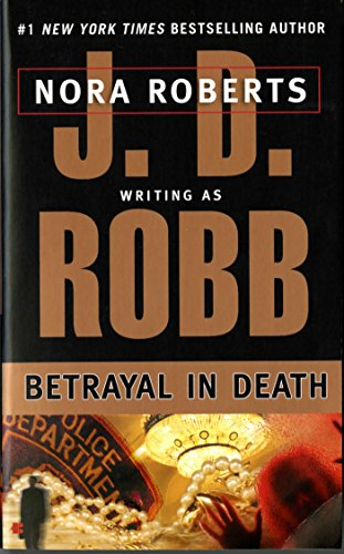 Betrayal in Death by J. D. Robb,Nora D. Roberts,Nora Roberts