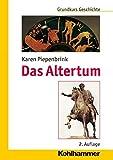 Das Altertum (Grundkurs Geschichte) - Karen Piepenbrink