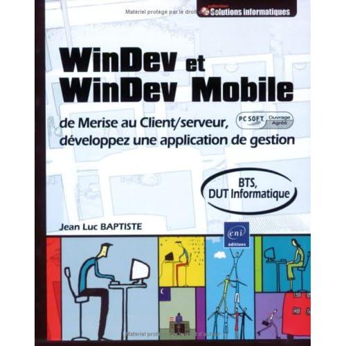 Windev et Windev Mobile - de Merise au Client/serveur, développez une application de gestion(Agrée par PC Soft)