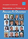 Bekenntnisse von Christen in der Alternative f?r Deutschland: Im Anhang: Grundsatzerkl?rung der Christen in der AFD. Das apostolische Glaubensbekenntnis
