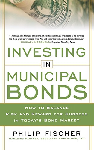 INVESTING IN MUNICIPAL BONDS:  How to Balance Risk and Reward for Success in Today's Bond Market
