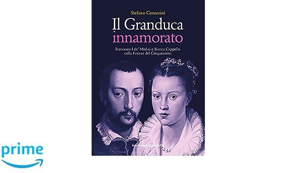 Francesco I de  Medici e Bianca Cappello nella Firenze del Cinquecento   Amazon.co.uk  Stefano Corazzini  9788840400792  Books e59138f89e4a