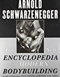 The New Encyclopedia of Modern Bodybuilding : The Bible of Bodybuilding, Fully Updated and Revised by Arnold Schwarzenegger (1999-11-05)