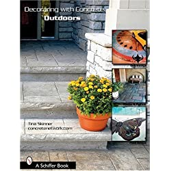 Decorating with Concrete Outdoors: Driveways, Paths & Patios, Pool Decks & More (Schiffer Book) by Tina Skinner (2007-07-01)
