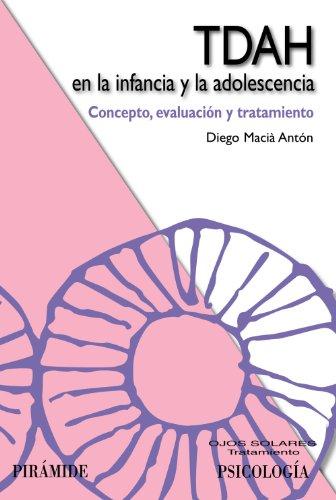 TDAH en la infancia y la adolescencia: Concepto, evaluación y tratamiento (Ojos Solares) por Diego Macià Antón