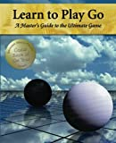 Learn to Play Go: A Master's Guide to the Ultimate Game (Volume I): Volume 1