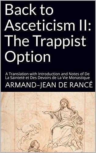 Back to Asceticism II: The Trappist Option: A Translation with Introduction and Notes of De La Sainteté et Des Devoirs de La Vie Monastique (English Edition)