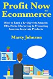 Profit Now with Ecommerce: How to Earn a Living with Amazon FBA, Niche Marketing & Promoting Amazon Associate Products