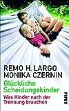 Glückliche Scheidungskinder: Was Kinder nach der Trennung brauchen - Remo H. Largo