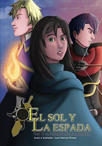 El sol y la espada: Volumen 1: La historia de dos mundos por Juan Rivera