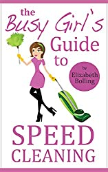 The Busy Girl's Guide to Speed Cleaning and Home Organization: Clean and Declutter Your Home in 30 Minutes (House Cleaning Secrets, Cleaning and Home Organization) (English Edition)