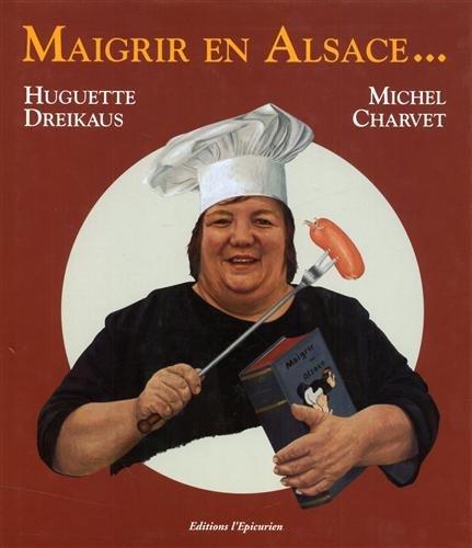 Maigrir en Alsace par Huguette Dreikaus, Michel Charvet