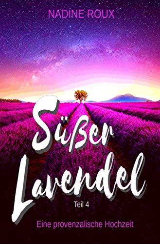 Süßer Lavendel - Eine provenzalische Hochzeit: Teil 4