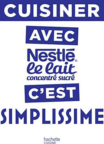 Cuisiner avec le lait concentré Nestlé c'est Simplissime por Jean-François Mallet